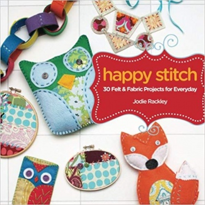 Happy Stitch: 30 Felt and Fabric Projects - Jodie Rackley, 9781440318573